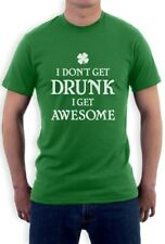 I Don't Get Drunk I Get Awesome - St Patrick's Gift T-Shirt Funny