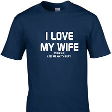 I LOVE MY WIFE WHEN SHE LETS ME WATCH BURY funny t shirts