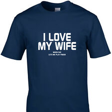 I LOVE MY WIFE WHEN SHE LETS ME PLAY POKER  funny t shirts