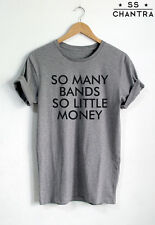SO MANY BANDS SO LITTLE MONEY T-SHIRT FUNNY UNISEX SHIRT TUMBLR T SHIRTS TOP TEE