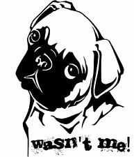"Pug ""WASN'T ME"" Wall Art Decals T Shirts Mugs Mouse Mats Great Gifts"