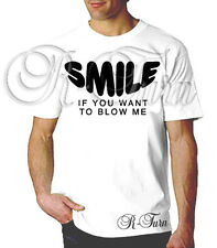 SMILE IF YOU WANT TO BLOW ME FUNNY RUDE SEX OFFENSIVE RETRO HUMOR T shirt