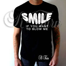 SMILE IF YOU WANT TO BLOW ME FUNNY RUDE SEX OFFENSIVE HUMOR T shirt