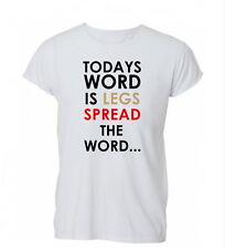 Today's Word Is Legs. Spread The Word Rude Offensive Mens Womens TShirt T-Shirt