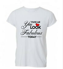 F*ck Me You Look Fabulous Today Funny Hipster Womens Mens TShirt Tee