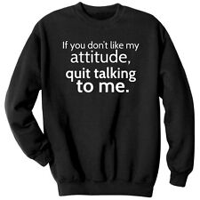 If You Don't Like My Attitude Quit Talking To Me Sweatshirt