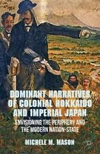 Dominant Narratives of Colonial Hokkaido and Imperial Japan: Envisioning the Per