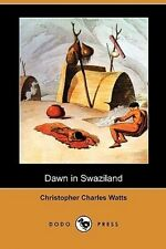 Dawn in Swaziland (Dodo Press) by Christopher Charles Watts