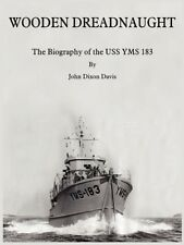Wooden Dreadnaught: The Biography of the USS YMS 183 by John Dixon Davis