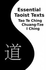 Essential Taoist Texts: Tao Te Ching, Chuang-Tze, I Ching by Various