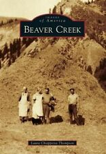 Beaver Creek (Images of America (Arcadia Publishing)) by Laura Chiappetta Thomps