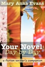Your Novel, Day by Day: A Fiction Writer's Companion by Mary Anna Evans