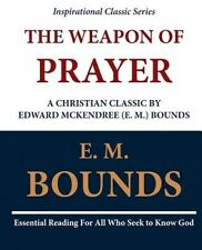 The Weapon of Prayer a Christian Classic by Edward McKendree (E. M.) Bounds by E
