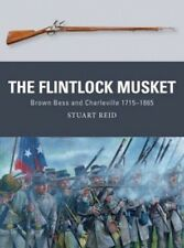 The Flintlock Musket: Brown BESS and Charleville 1715-1865 (Weapon) by Stuart Re