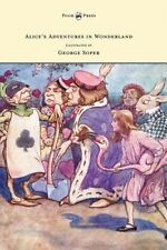Alice's Adventures in Wonderland - Illustrated by George Soper by Lewis Carroll