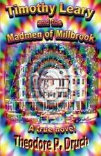 Timothy Leary and the Mad Men of Millbrook by Theodore P Druch