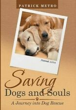 Saving Dogs and Souls: A Journey Into Dog Rescue by Patrick Metro