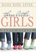 Three Little Girls: Hope's Escape by Dasie Rose Aster