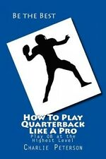 How to Play Quarterback Like a Pro: Play Quarterback at the Highest Level by Cha