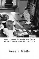 Montessori Schools as Seen in the Early Summer of 1913 by Jessie White