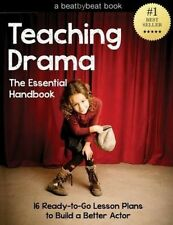 Teaching Drama: The Essential Handbook: 16 Ready-To-Go Lesson Plans to Build a B