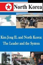 Kim Jong Il and North Korea: The Leader and the System by U S Army War College