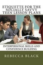 Etiquette for the Socially Savvy Teen Lesson Plans: Interpersonal Skills and Con