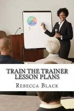 Train the Trainer Lesson Plans: The Essential Workshop for Those Who Wish to Pre