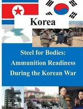 Steel for Bodies - Ammunition Readiness During the Korean War by U S Army Comman