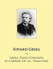 Grieg: Piano Concerto in a Minor, Op. 16 - Piano Part by Edvard Grieg
