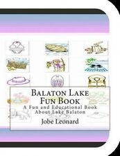 Balaton Lake Fun Book: A Fun and Educational Book about Lake Balaton by Jobe Leo