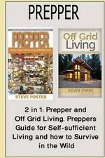 Prepper: 2 in 1: Prepper and Off Grid Living. Preppers Guide for Self-Sufficient
