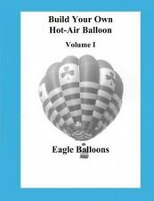 Build Your Own Hot-Air Balloon: Volume I - Design Criteria by Eagle Balloons