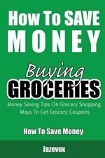 How to Save Money Buying Groceries: Money Saving Tips on Grocery Shopping, Ways