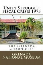 Unity Struggle; Fiscal Crisis 1975: The Grenada Chronicles by Grenada National M