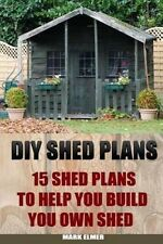 DIY Shed Plans: 15 Shed Plans to Help You Build Your Own Shed: (How to Build a S