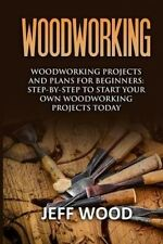 Woodworking: Woodworking Projects and Plans for Beginners: Step by Step to Start