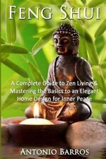 Feng Shui: Mastering the Basics to an Elegant Home Design for Inner Peace by Ant