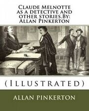 Claude Melnotte as a Detective and Other Stories.by: Allan Pinkerton: (Illustrat
