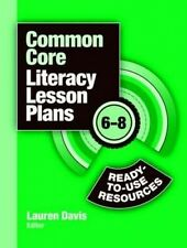 Common Core Literacy Lesson Plans: Ready-to-Use Resources, 6-8 by Lauren Davis