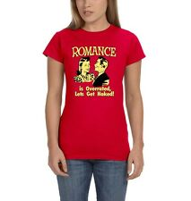 Romance Is Overrated Lets Get Naked Humor Funny Womens T-Shirt Tee