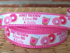 "3 or 5 yards 7/8"" DONUT & LATTE LOVE grosgrain ribbon- FLAT RATE SHIPPING"