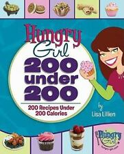 Hungry Girl - 200 under 200 : 200 Recipes under 200 Calories by Lisa Lillien