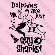 Ladies DOLPHINS are GAY SHARKS T-Shirt Star Trek George Takei Sulu Party XS-3XL