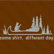 SAME SHIRT, DIFFERENT DAY T-SHIRT Canoe Fishing Camping Outdoors Tee S – 5XL
