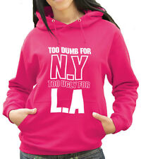 To Dumb For New York, Too Ugly For Los Angeles , N.Y - L.A Sweatshirt (D060)