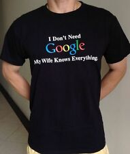 """Adult & Teenager Funny T-shirt """" I DON'T NEED GOOGLE MY WIFE KNOWS EVERYTHING '"""