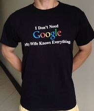 "Adult & Teenager Funny T-shirt "" I DON'T NEED GOOGLE MY WIFE KNOWS EVERYTHING '"