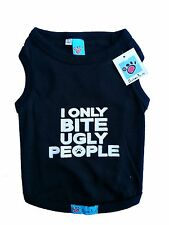 Pet Dogs Clothes T-Shirts *I ONLY BITE UGLY PEOPLE* XXS, XS, S, M, L, XL, XXL