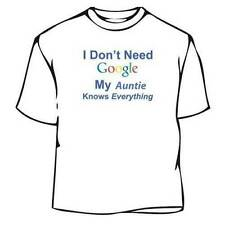 I Don't Need Google My Auntie Knows Everything Tee Shirt